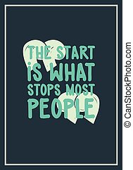 The start is what stops most people. Simple lettering quote...