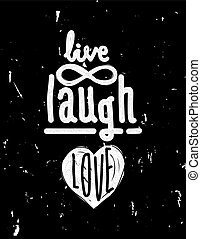 Live, laugh, love. Simple lettering quote with chaotic brush...