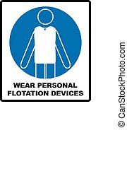 Wear personal flotation devices blue circle sign for public...