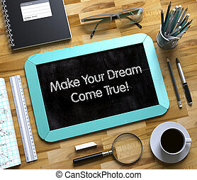 Small Chalkboard with Make Your Dream Come True Concept. 3D.