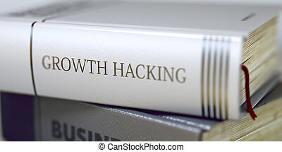 Growth Hacking Concept on Book Title. 3D.