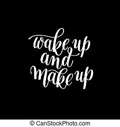 Wake up and Make up. Motivational / Humorous Quote / Rhyme....