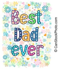 Best Dad Ever - typography Hand lettering card . Word in...