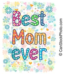 Best Mom Ever - Happy Mothers Day card design with hand made...