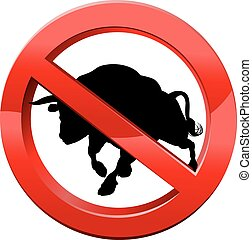 No Bull - A bull in a red circle with a line through it....
