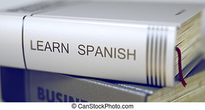 Learn Spanish Concept on Book Title. 3D. - Stack of Books...