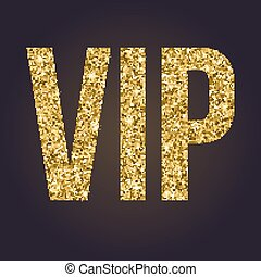 Golden symbol of exclusivity, the label VIP with glitter....