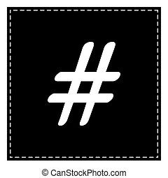Hashtag sign illustration. Black patch on white background....