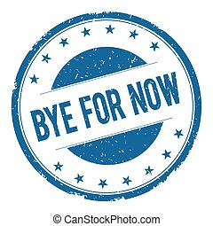 BYE FOR NOW stamp sign text word logo blue.
