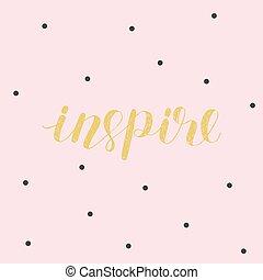 Inspire. Brush lettering. - Inspire. Brush hand lettering...