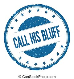 CALL HIS BLUFF stamp sign text word logo blue.