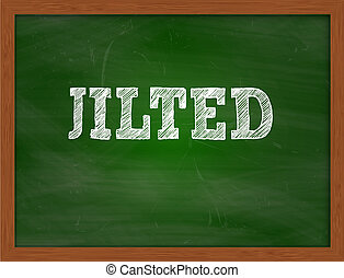 JILTED handwritten text on green chalkboard - JILTED...