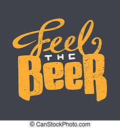 Hand drawn lettering beer badge. Feel the beer. - Hand drawn...