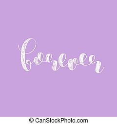 Forever. Brush lettering vector illustration. - Forever....