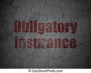 Insurance concept: Obligatory Insurance on grunge wall...