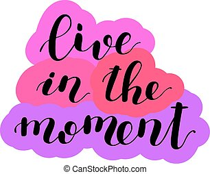 Live in the moment. Lettering illustration. - Live in the...