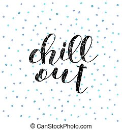 Chill out. Brush lettering illustration. - Chill out. Brush...