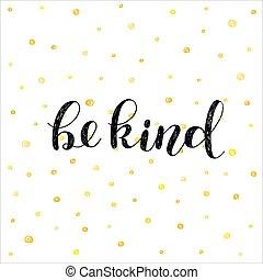 Be kind. Brush lettering illustration. - Be kind. Brush hand...