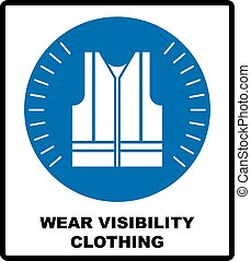 Wear high visibility clothing. Safety visible clothing must be worn, mandatory sign, vector illustration.