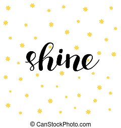 Shine. Brush lettering illustration. - Shine. Brush hand...
