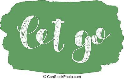 Let go. Brush lettering. - Let go. Brush hand lettering...