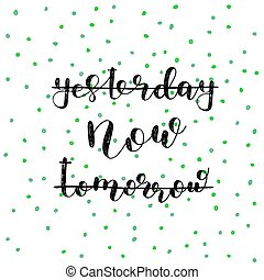 Yesterday, now, tomorrow. Lettering illustration. -...