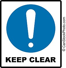 Keep Clear Industrial Warning Sign, Vector Illustration.