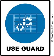 Guards must be in place - Use guard sign. Guards must be in...
