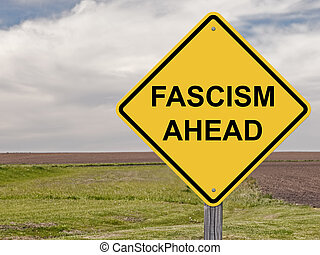 Caution - Fascism Ahead - Caution Sign - Fascism Ahead