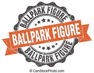 ballpark figure stamp. sign. seal