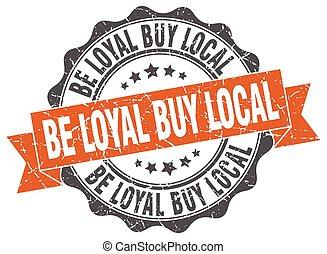 be loyal buy local stamp. sign. seal