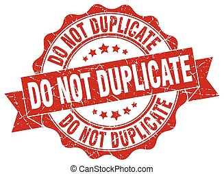 do not duplicate stamp. sign. seal