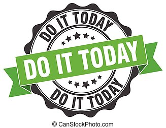 do it today stamp. sign. seal