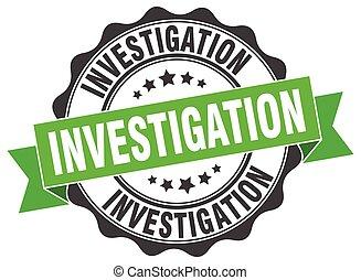investigation stamp. sign. seal