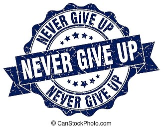 never give up stamp. sign. seal
