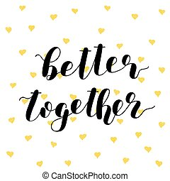 Better together. Brush lettering vector. - Better together....