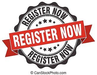 register now stamp. sign. seal