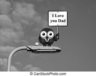 I love you Dad - Comical bird with I Love you Dad sign sat...