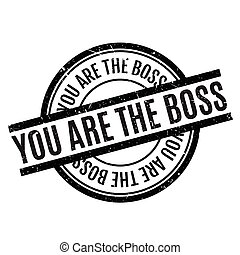 You Are The Boss rubber stamp. Grunge design with dust...