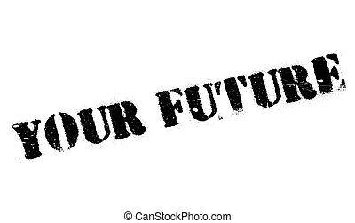 Your Future rubber stamp. Grunge design with dust scratches....