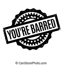 You're Barred rubber stamp. Grunge design with dust...