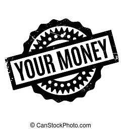 Your Money rubber stamp. Grunge design with dust scratches....