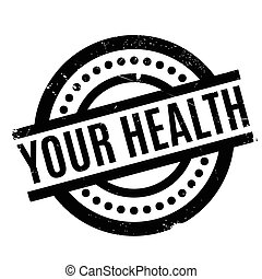 Your Health rubber stamp. Grunge design with dust scratches....