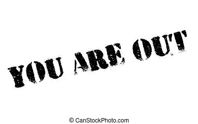 You Are Out rubber stamp. Grunge design with dust scratches....