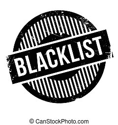 Blacklist rubber stamp. Grunge design with dust scratches....