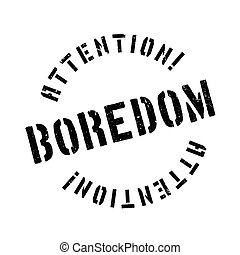 Boredom rubber stamp. Grunge design with dust scratches....