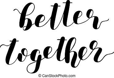 Better together. Brush lettering vector. - Better together....