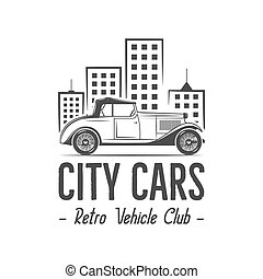 Vintage city car label design. Classic auto badge, insignia. Retro monochrome patch. Use as logo for repair workshop, cars auctions, clubs, tee shirt, apparel, clothing prints.