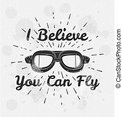 I believe you can fly. Retro aviator pilot glasses goggles. Vintage object. Vector Illustration. Isolated on white