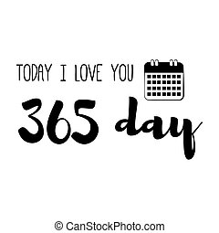 Funny love quote. Today Ilove You 365 day. Simple trendy design.